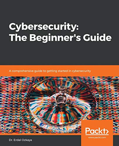 Cybersecurity: The Beginner's Guide: A comprehensive guide to getting started in cybersecurity