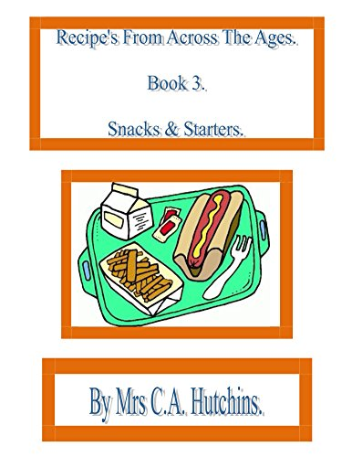 Recipe's From Across The Ages (Snacks & Starters Book 3) (English Edition) par C Hutchins
