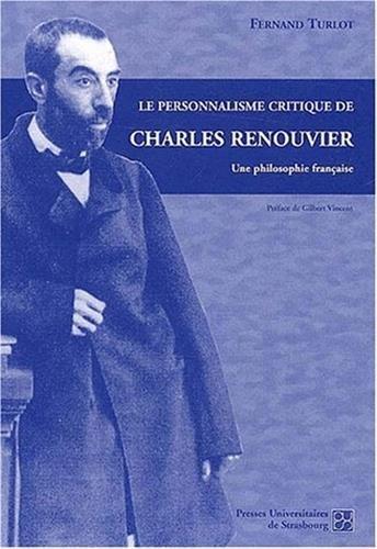Le personnalisme critique de Charles Renouvier : Une philosophie française par Fernand Turlot