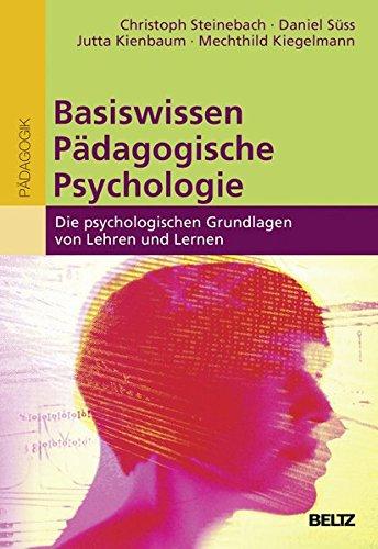 Basiswissen Pädagogische Psychologie: Die psychologischen Grundlagen von Lehren und Lernen (Erziehung und Bildung: Wissen für pädagogisches Handeln)
