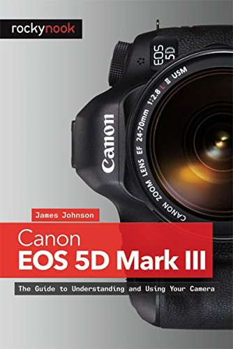 Canon EOS 5D Mark III: The Guide to Understanding and Using Your Camera Canon Usa Eos 5d