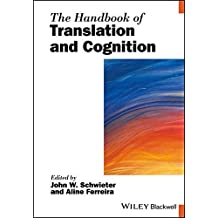 The Handbook of Translation and Cognition (Blackwell Handbooks in Linguistics)