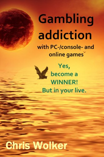 Gambling addiction with PC-, console- and online games (English Edition)