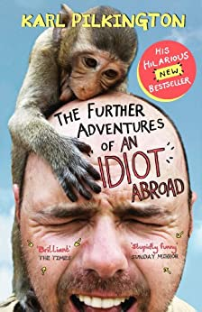 The Further Adventures of An Idiot Abroad par [Pilkington, Karl]