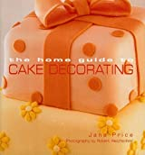 The Home Guide to Cake Decorating by Jane Price (2004-11-01)