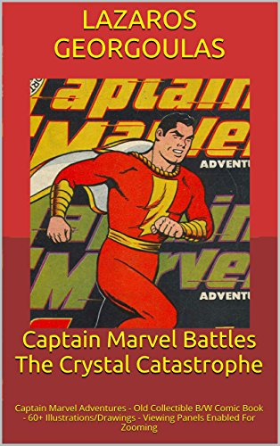 Captain Marvel Battles The Crystal Catastrophe: Captain Marvel Adventures - Old Collectible B/W Comic Book - 60+ Illustrations/Drawings - Viewing Panels Enabled For Zooming (English Edition) -