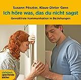 Ich höre was, das du nicht sagst. Gewaltfreie Kommunikation in Beziehungen. 3 CDs - Susann Pasztor