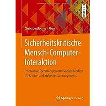 Sicherheitskritische Mensch-Computer-Interaktion: Interaktive Technologien und Soziale Medien im Krisen- und Sicherheitsmanagement