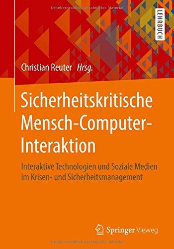 Sicherheitskritische Mensch-Computer-Interaktion: Interaktive Technologien und Soziale Medien im Krisen- und Sicherheitsmanagement Mensch-computer