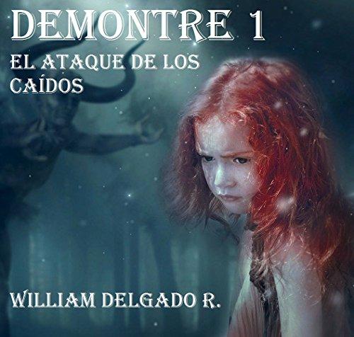 DEMONTRE 1: EL ATAQUE DE LOS CAÍDOS por WILLIAM DELGADO R.