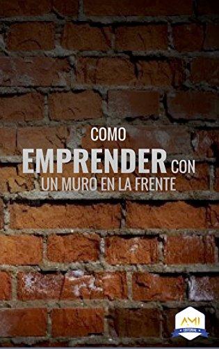 como-emprender-con-un-muro-en-la-frente-ami-emprendimiento-n-3