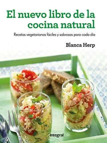 El nuevo libro de la cocina natural (ILUSTRADOS INTEGRAL) por Blanca Herp