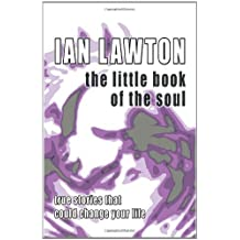 The Little Book of the Soul: True Stories That Could Change Your Life (Books of the Soul) by Ian Lawton (2007-11-01)