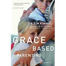 Grace-Based Parenting by Tim Kimmel (2005-05-15)