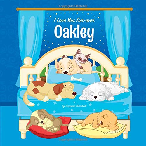 I Love You Fur-ever, Oakley: Personalized Book and Bedtime Story with Dog Poems and Love Poems for Kids (Bedtime Stories for Kids, Personalized Books for Kids, Dog Poems, Love Poems, Band 1)