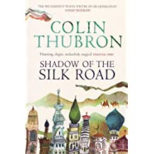 Shadow of the Silk Road by Colin Thubron (4-Oct-2007) Paperback