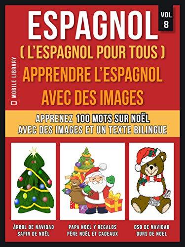 Espagnol ( L'Espagnol Pour Tous ) - Apprendre l'espagnol avec des images (Vol 8): Apprenez 100 mots sur Noël avec des images et un texte bilingue (Foreign Language Learning Guides) par Mobile Library
