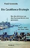 Die Casablanca-Strategie: Wie die Alliierten den Zweiten Weltkrieg gewannen - Paul Kennedy