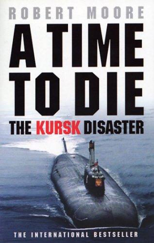 Time To Die: The Kursk Disaster por Robert Moore