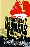 Los intelectuales y las masas: Orgullo y prejuicio en la intelectualidad literaria, 1880-1939 (Teoria Y Literatura)