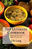 The Ultimate Cookbook: Soups,Entrees, and Pastries