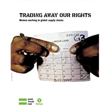 Trading Away Our Rights: Women Working in Global Supply Chains. (Oxfam Campaign Reports)