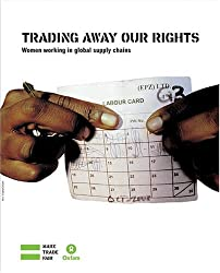 Trading Away Our Rights: Women Working in Global Supply Chains (Oxfam Campaign Reports)
