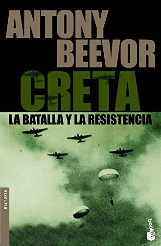 Creta. La batalla y la resistencia (Biblioteca Antony Beevor) por Antony Beevor