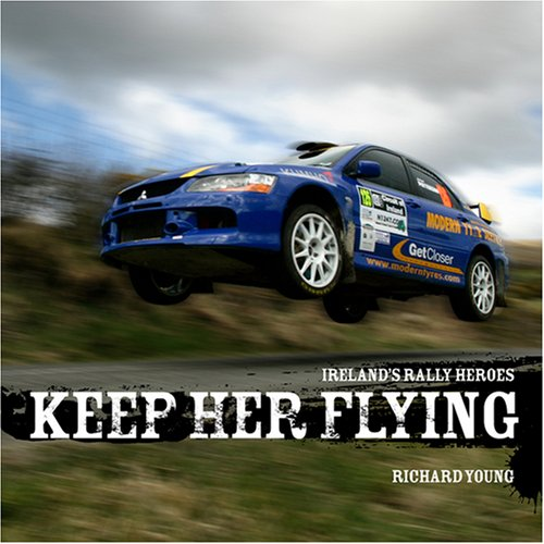 Keep Her Flying!: Irish Rally Greats por Sammy Hamill