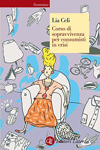 Corso di sopravvivenza per consumisti in crisi (Economica Laterza)