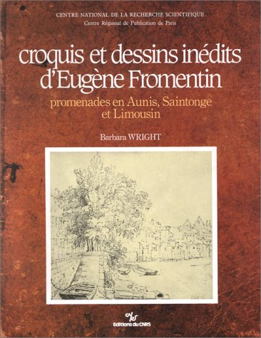 Croquis et dessins inédits d'Eugène Fromentin. Promenades en Aunis, Saintonge et Limousin
