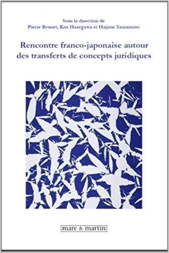 Rencontre franco-japonaise autour des transferts de concepts juridiques par Pierre Brunet, Ken Hasegawa, Hajimé Yamamoto