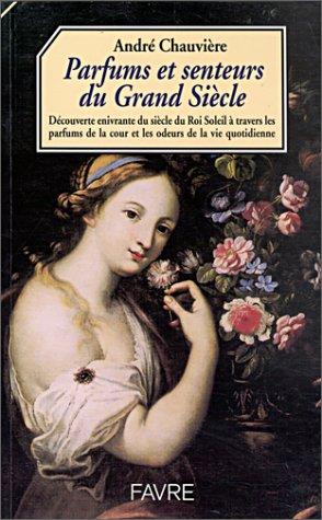 Parfums et senteurs du Grand Siècle