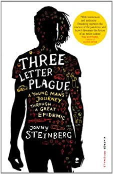 Three Letter Plague: A Young Man's Journey Through a Great Epidemic by [Steinberg, Jonny]
