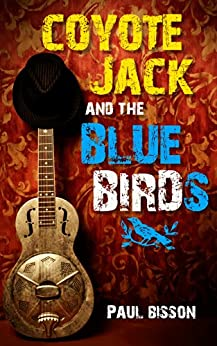 Coyote Jack and the Bluebirds (English Edition) par [Bisson, Paul]