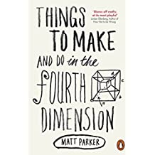 Things to Make and Do in the Fourth Dimension by Matt Parker (2015-07-02)