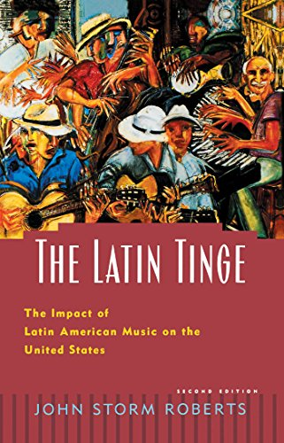 The Latin Tinge: The Impact of Latin American Music on the United States (English Edition)