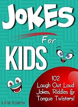 Jokes For Kids: 102 Laugh Out Loud Jokes, Riddles & Tongue Twisters! (English Edition) par [Adams, Lillie]