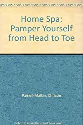 Home Spa: Pamper Yourself from Head to Toe by Chrissie Painell-Malkin (2000-12-06)