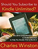 Should You Subscribe to Kindle Unlimited?: The 2015 Comprehensive Guide to Kindle Unlimited to Help You Decide if KU is Worth It