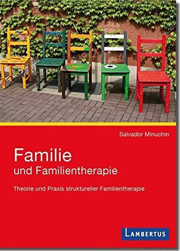 Familie und Familientherapie: Theorie und Praxis struktureller Familientherapie