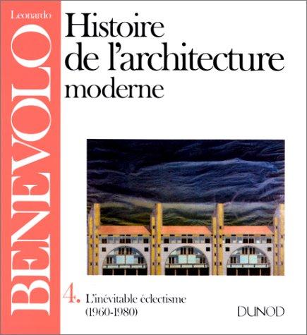 Histoire de l'architecture moderne, Tome 4 : L'inévitable eclectisme, 1960-1980 par Leonardo Benevolo