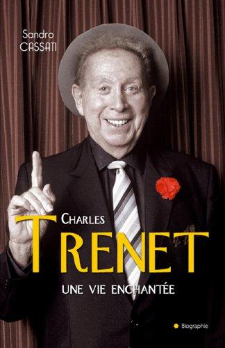 Charles Trenet une vie enchantée par Sandro Cassati