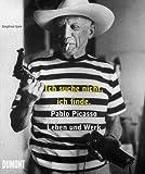 Image de Ich suche nicht, ich finde: Pablo Picasso - Leben und Werk