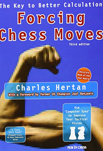 Forcing Chess Moves: The Key to Better Calculation por Charles Hertan