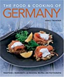 The Food and Cooking of Germany: Traditions - Ingredients - Tastes - Techniques