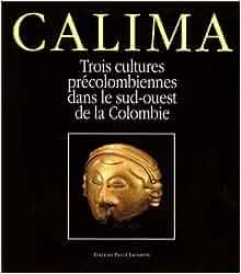 Amazon.fr - Calima: Trois cultures précolombiennes dans le