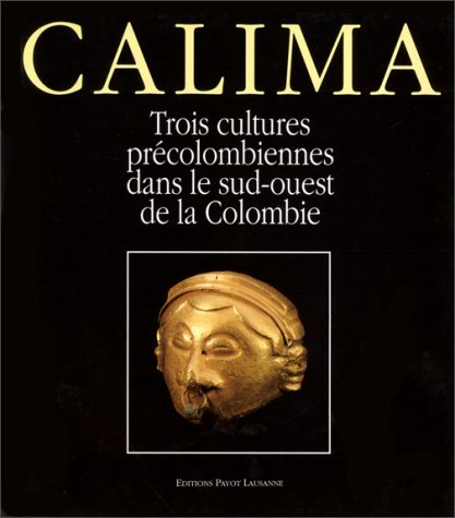 Calima: Trois cultures précolombiennes dans le sud-ouest de la Colombie par From Éditions Payot Lausanne