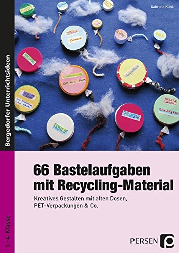 66 Bastelaufgaben mit Recycling-Material: Kreatives Gestalten mit alten Dosen, PET-Verpackungen & Co. (1. bis 4. Klasse) (Recycling-verpackung)