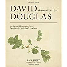 David Douglas, a Naturalist at Work: An Illustrated Exploration Across Two Centuries in the Pacific Northwest by Jack Nisbet (2012-11-06)